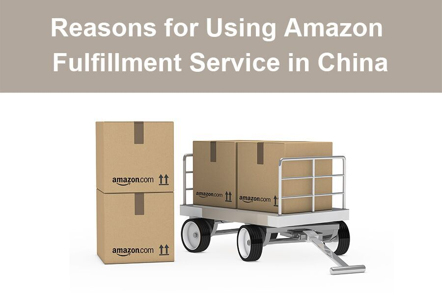 Reasons for Using Amazon Fulfillment Service in China