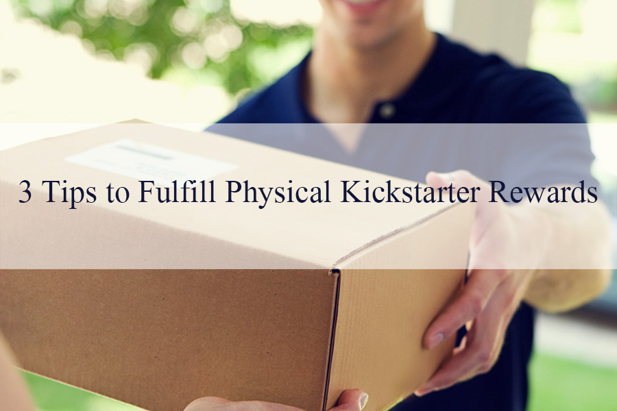 3 tips to fulfill kickstarter rewards